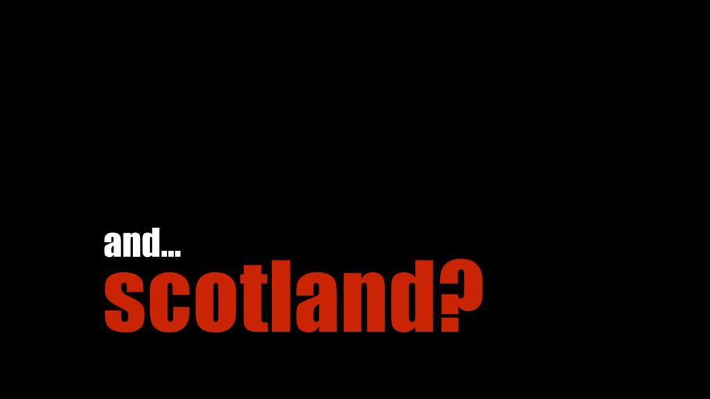 scotland? and…