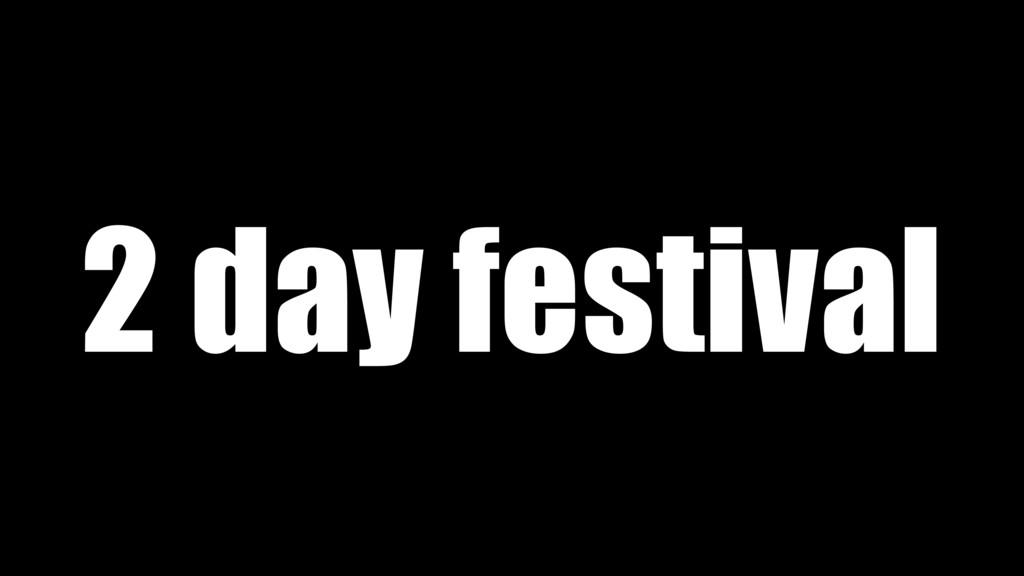 2 day festival