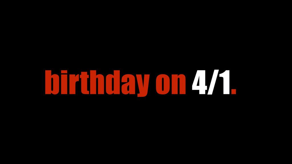 birthday on 4/1.