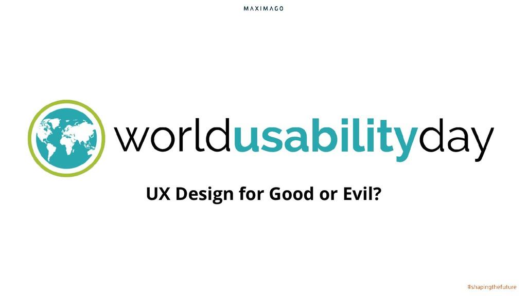 UX Design for Good or Evil?