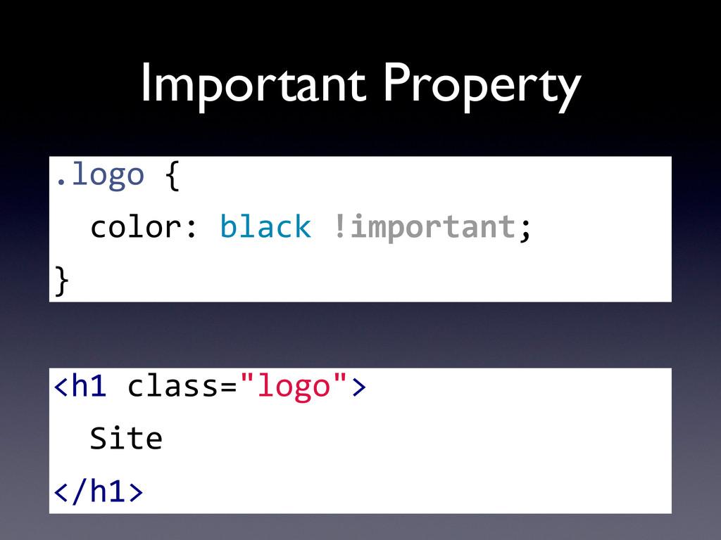 Important Property .logo {   color: ...