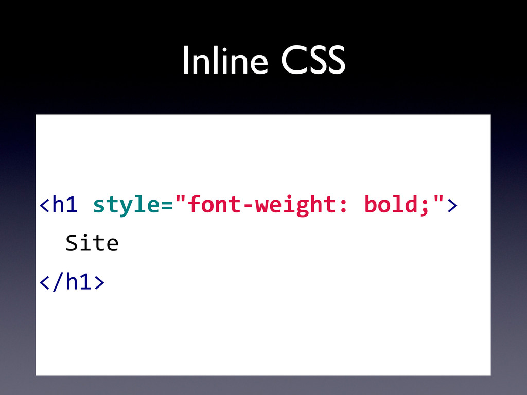 """Inline CSS       <h1 style=""""font..."""