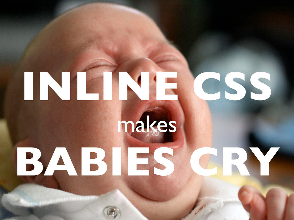 INLINE CSS makes BABIES CRY