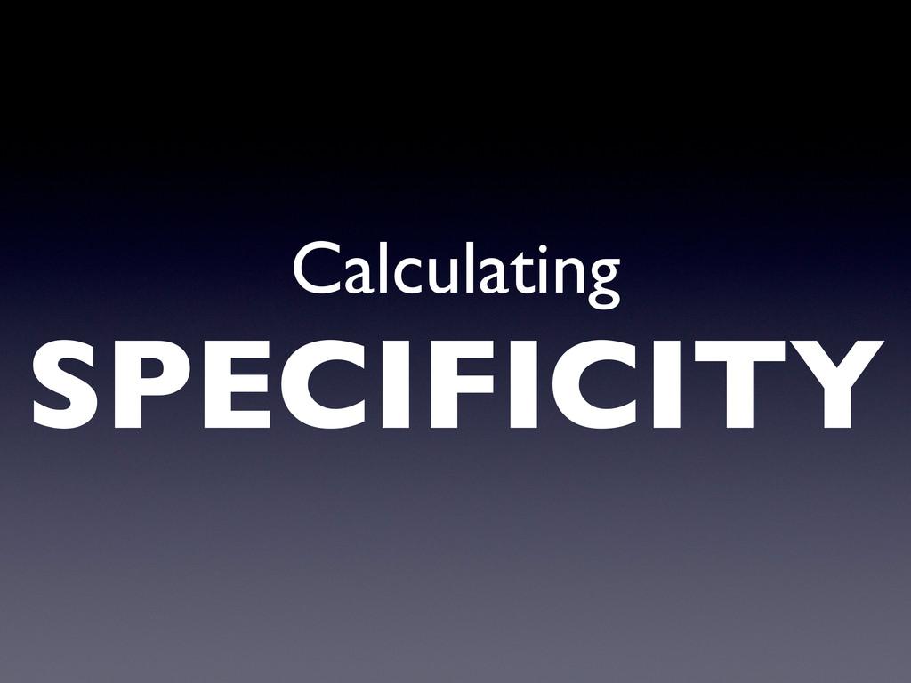 Calculating SPECIFICITY