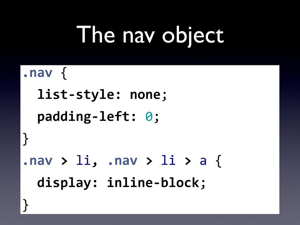 The nav object .nav {   list-‐style:...