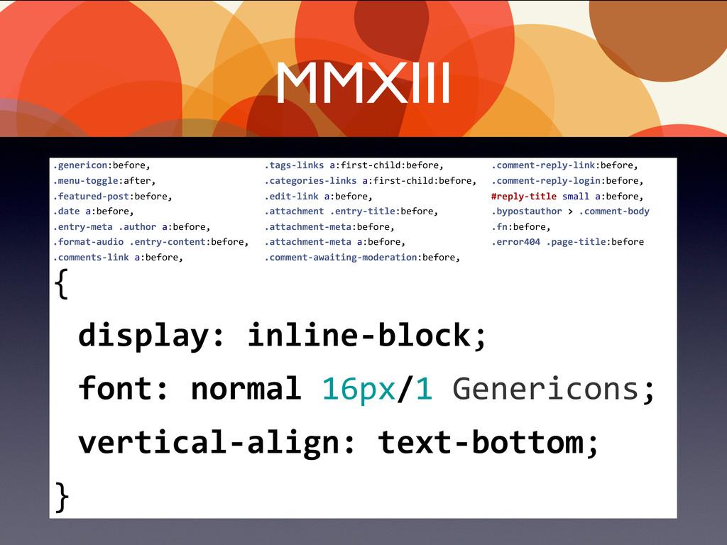 MMXIII   {   display: inline-‐block; ...