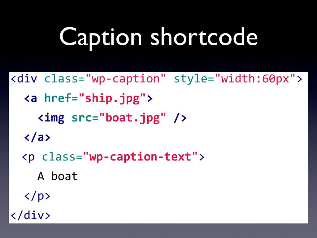 "Caption shortcode <div class=""wp-‐caption""..."