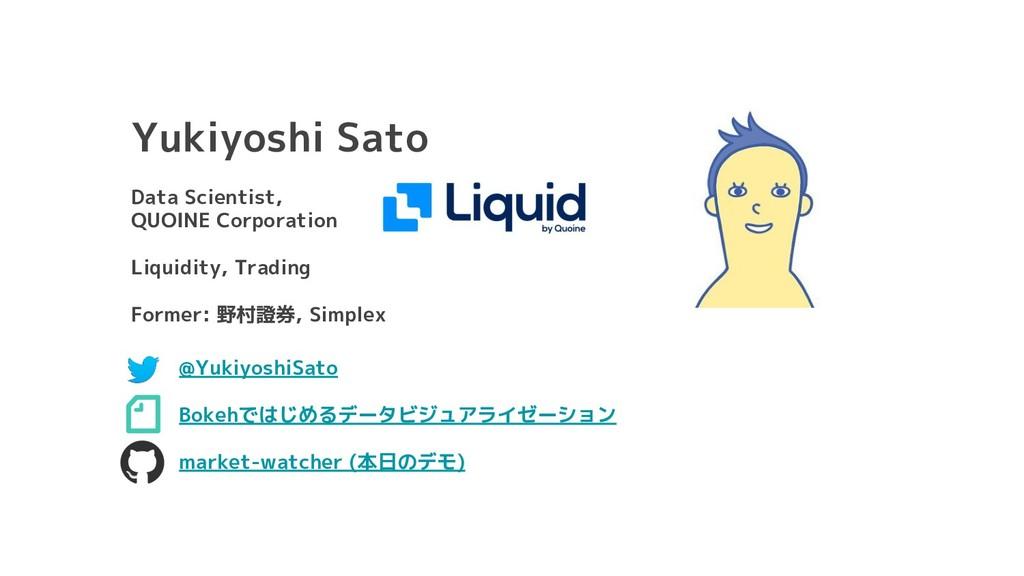 Yukiyoshi Sato Data Scientist, QUOINE Corporati...