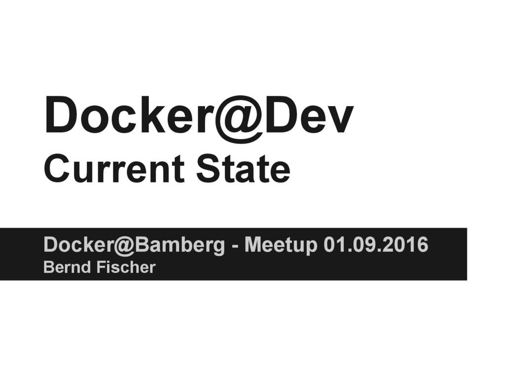 Docker@Dev Current State Docker@Bamberg - Meetu...