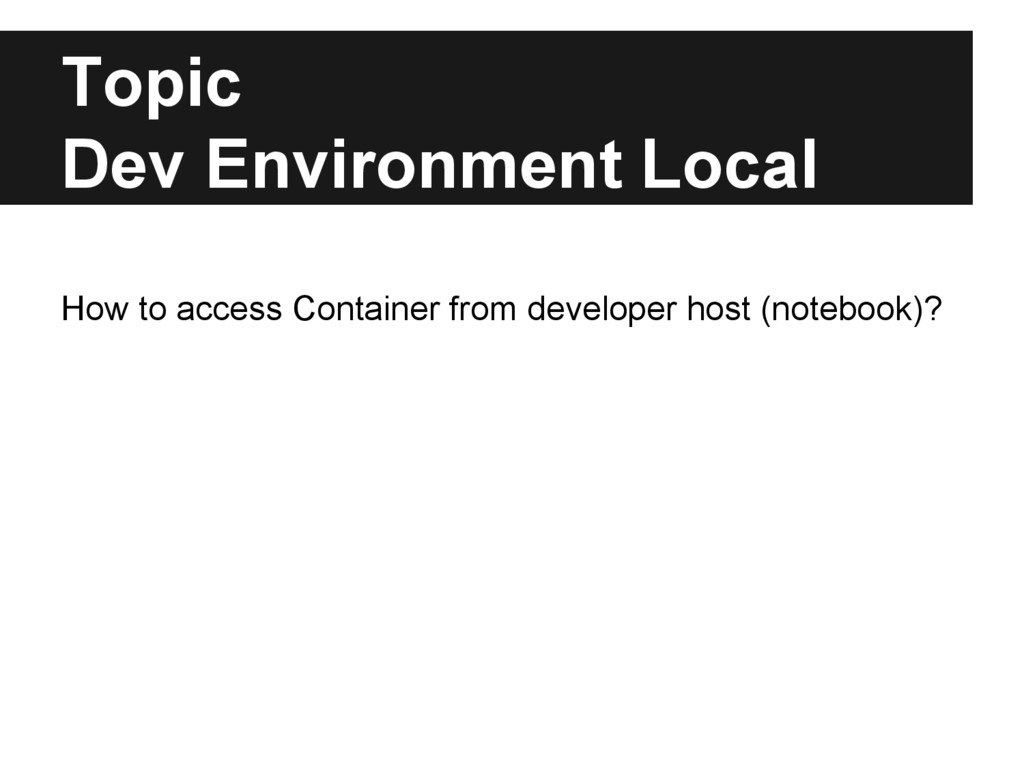 Topic Dev Environment Local How to access Conta...