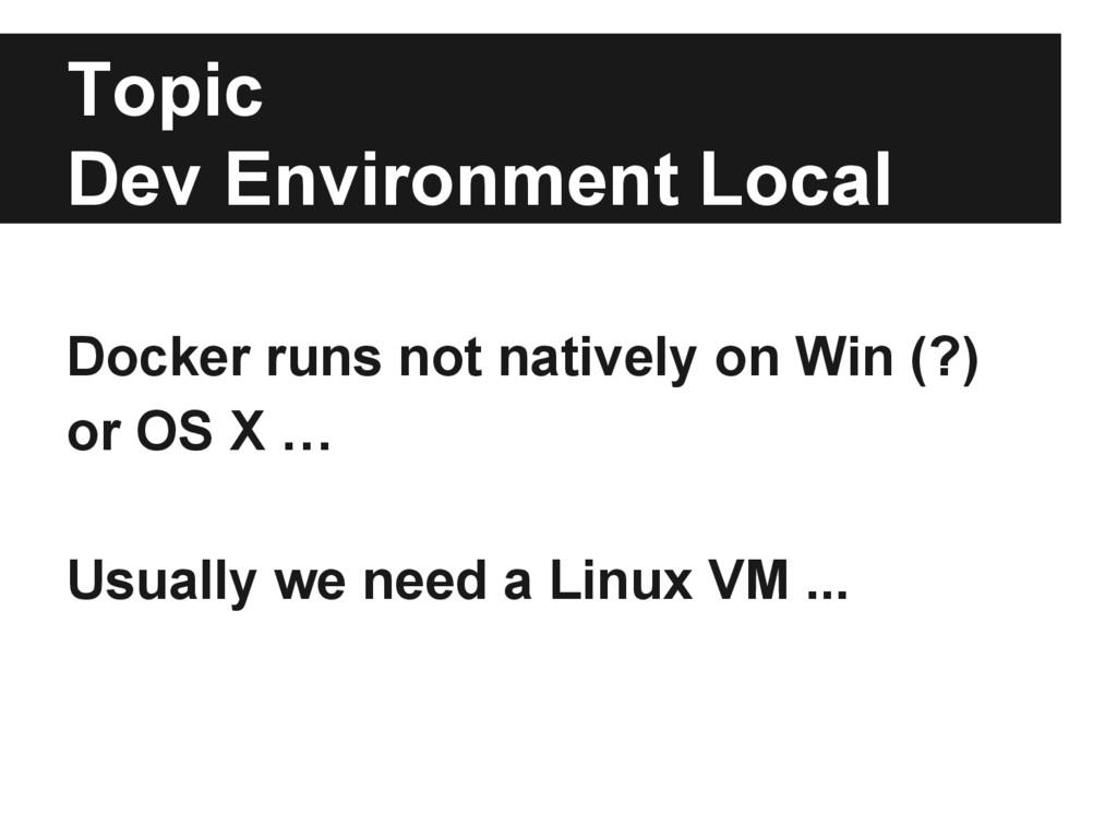 Topic Dev Environment Local Docker runs not nat...