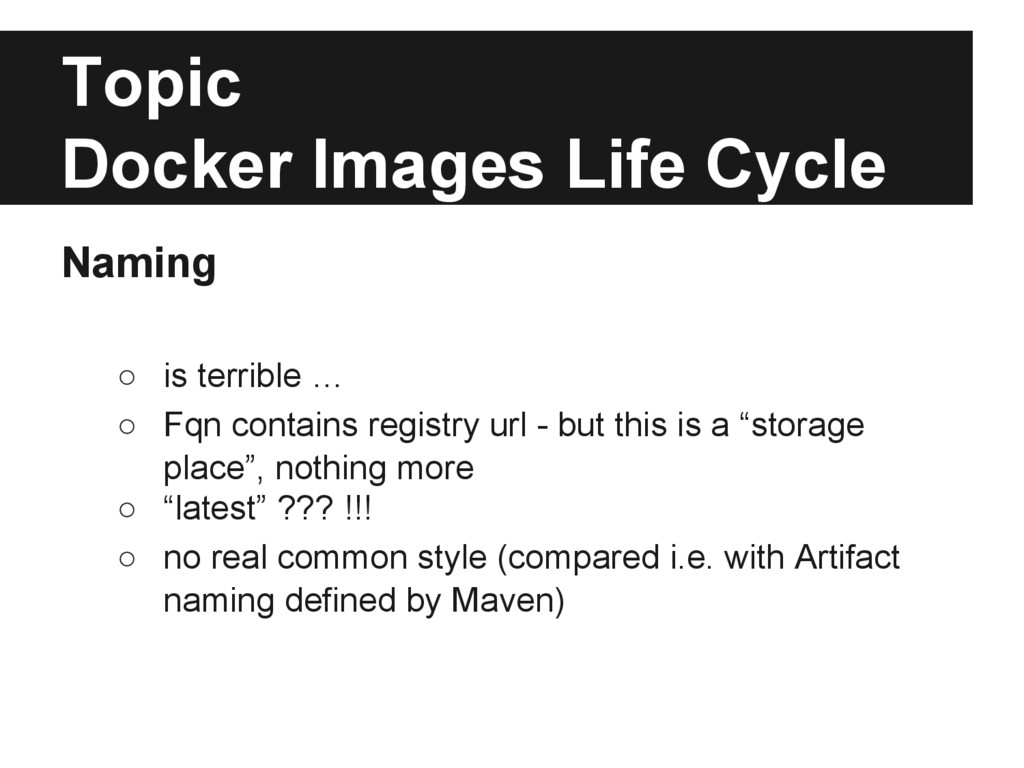 Topic Docker Images Life Cycle Naming ○ is terr...
