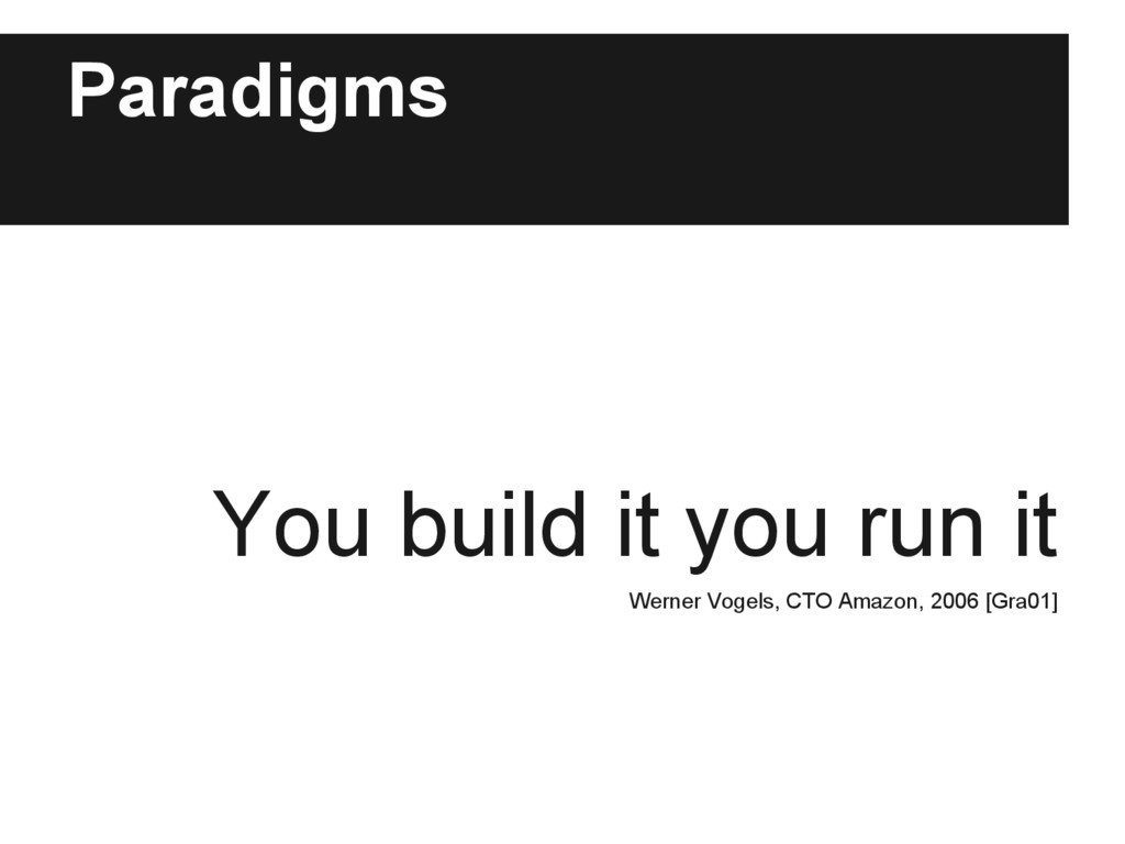 Paradigms You build it you run it Werner Vogels...