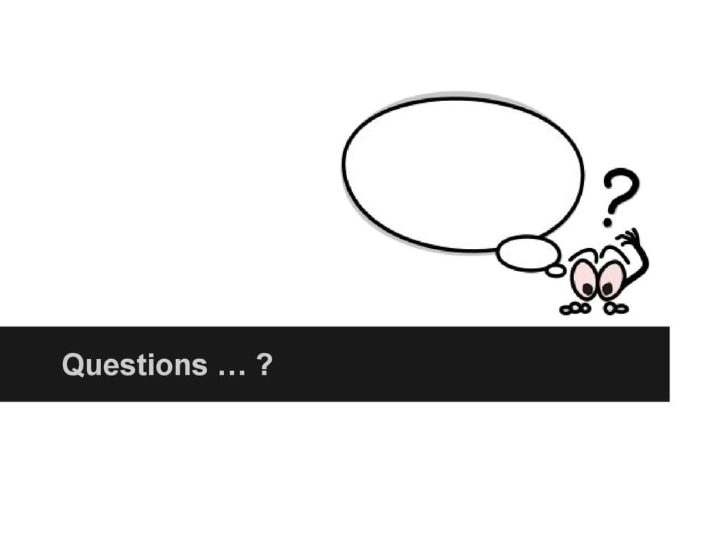Questions … ?