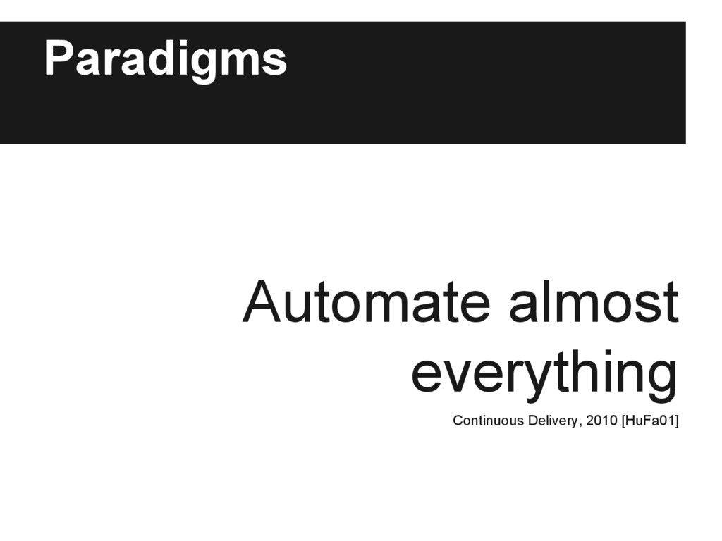 Paradigms Automate almost everything Continuous...