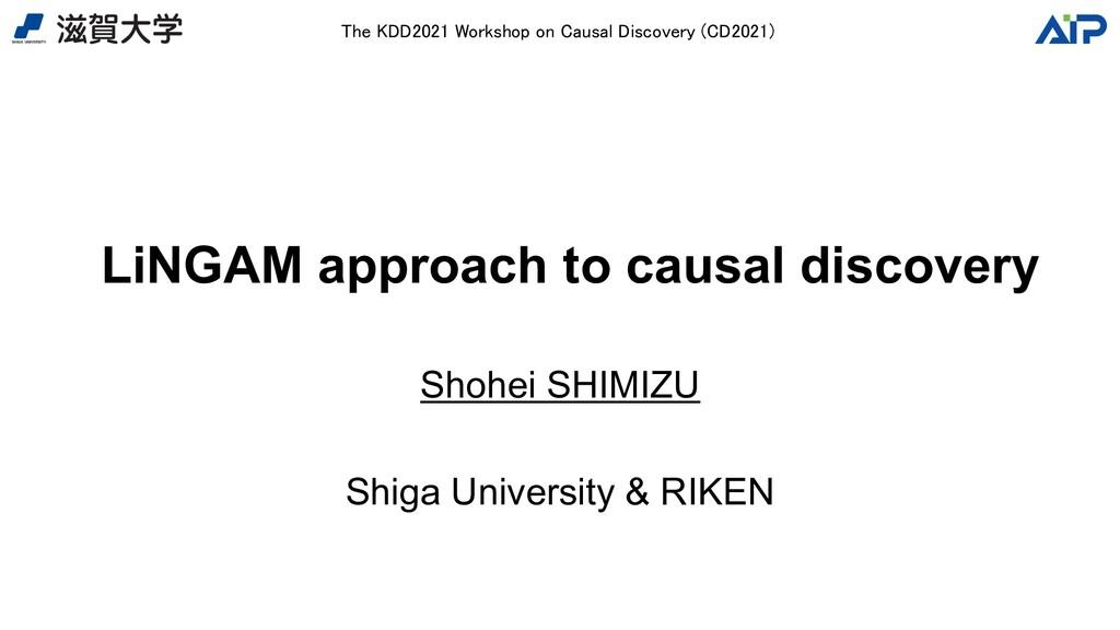 LiNGAM approach to causal discovery Shohei SHIM...