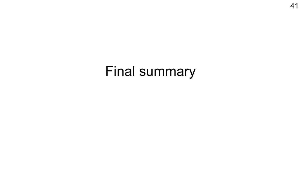 Final summary 41