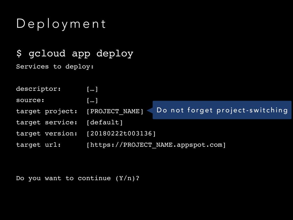 D e p l o y m e n t $ gcloud app deploy Service...