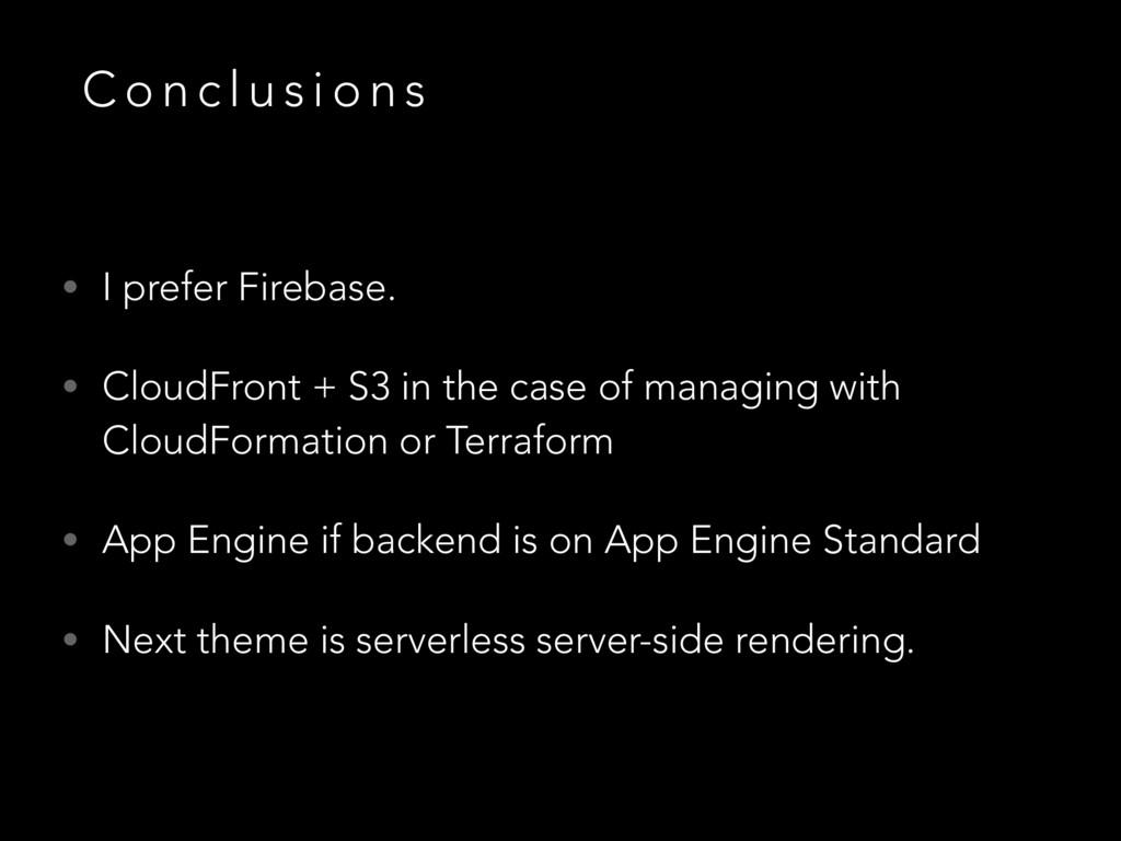 C o n c l u s i o n s • I prefer Firebase. • Cl...