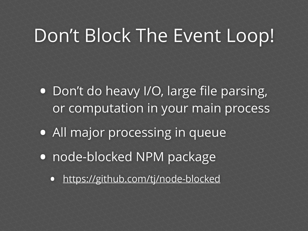 Don't Block The Event Loop! • Don't do heavy I/...