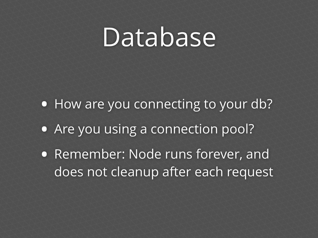 Database • How are you connecting to your db? •...
