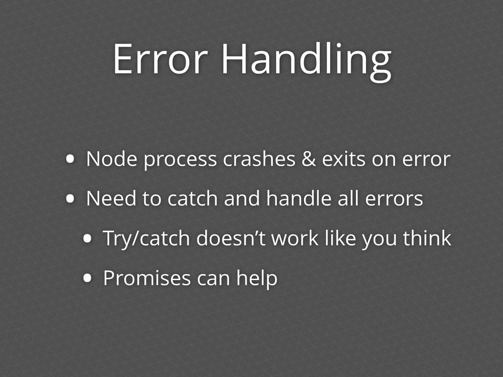 Error Handling • Node process crashes & exits o...