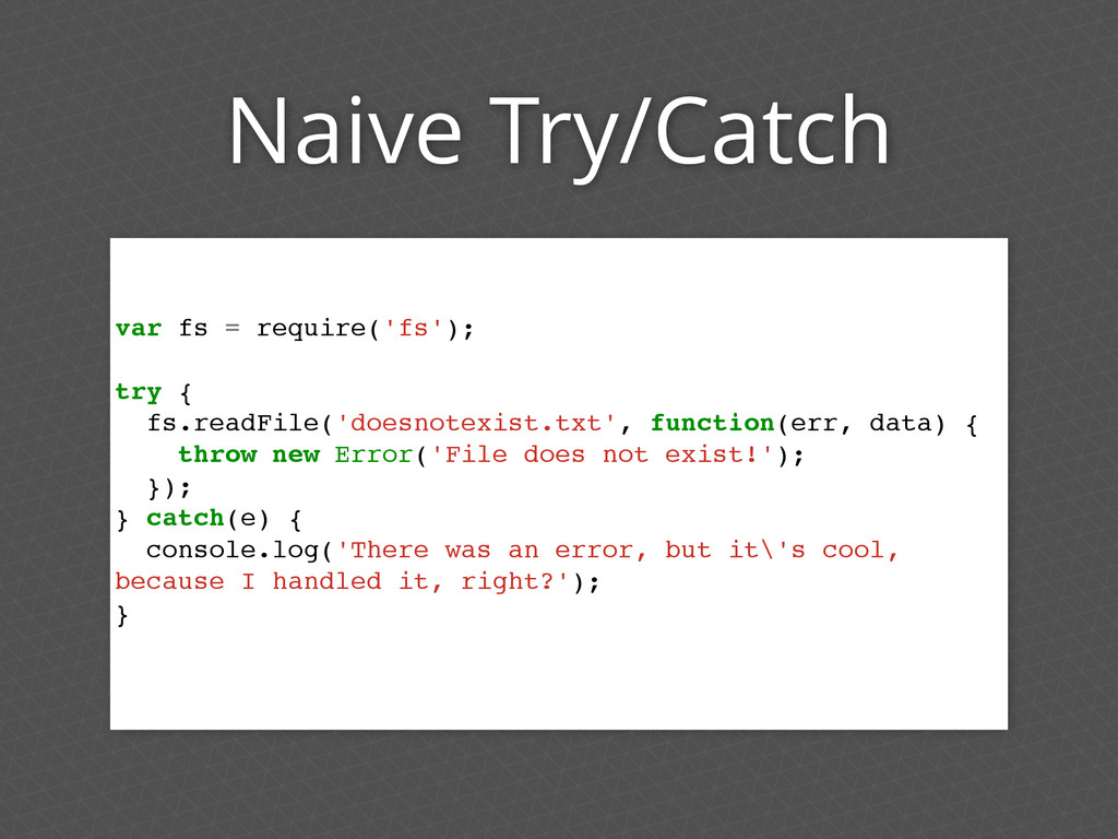 Naive Try/Catch var fs = require('fs'); try { f...