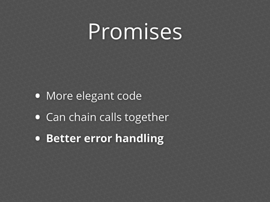 Promises • More elegant code • Can chain calls ...