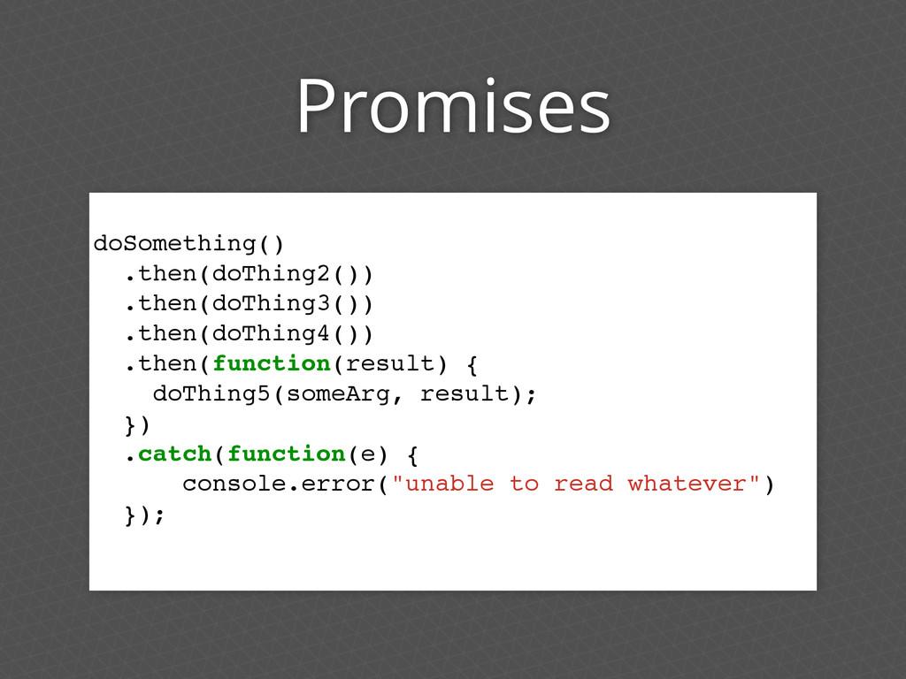 Promises doSomething() .then(doThing2()) .then(...