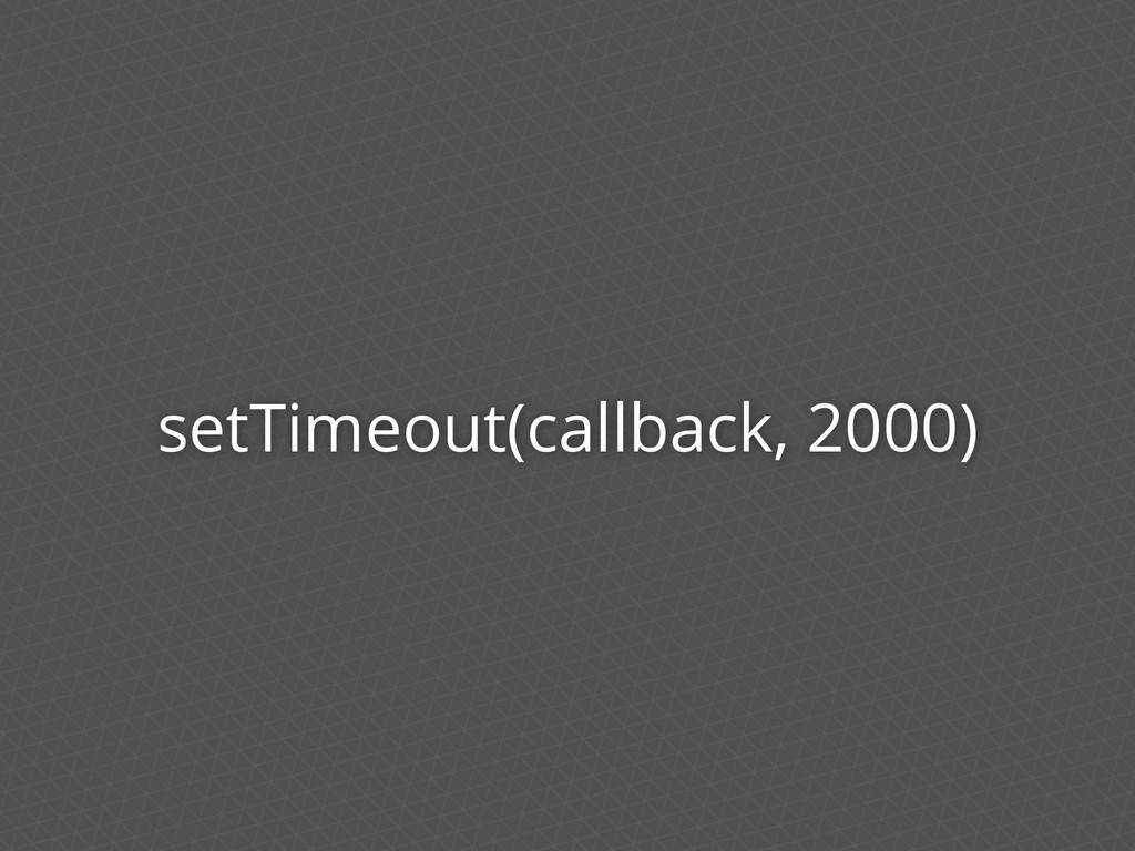 setTimeout(callback, 2000)