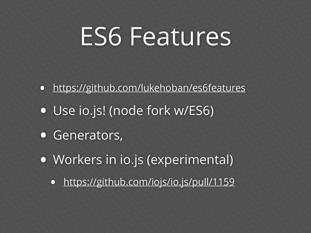 ES6 Features • https://github.com/lukehoban/es6...