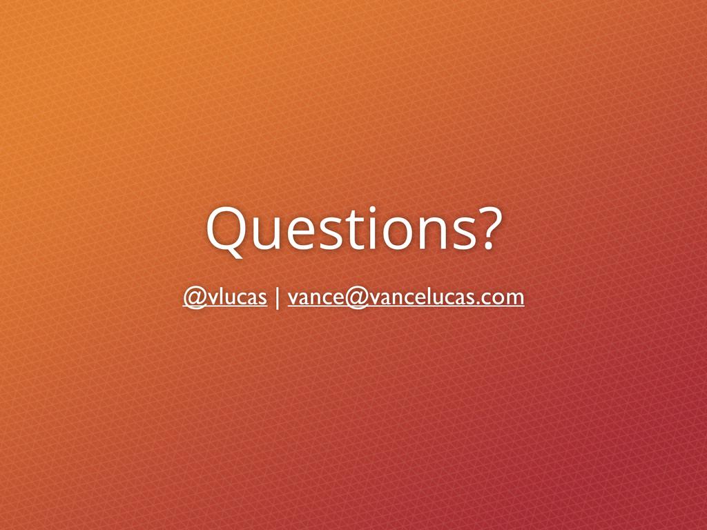 Questions? @vlucas | vance@vancelucas.com