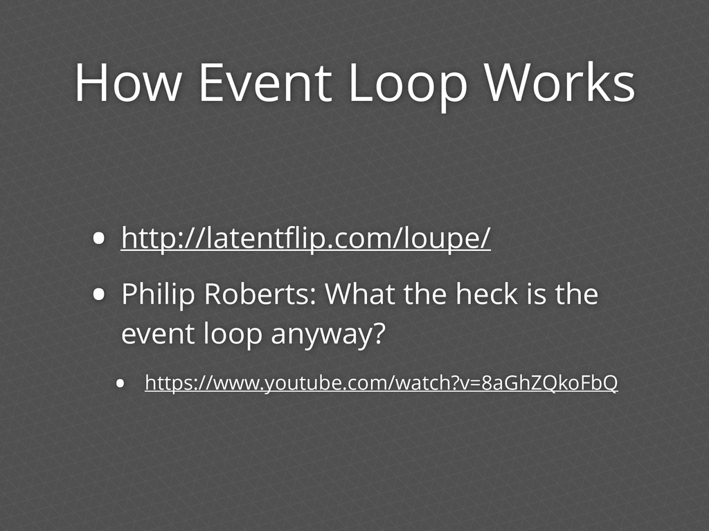 How Event Loop Works • http://latentflip.com/lou...
