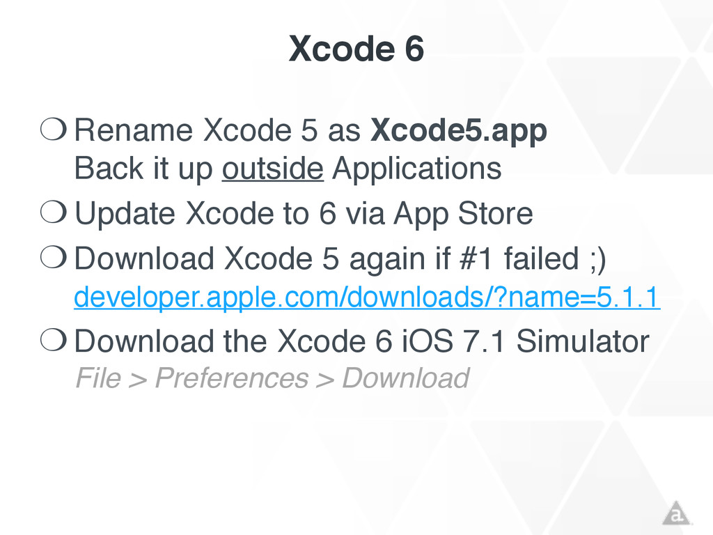 Xcode 6 ❍ Rename Xcode 5 as Xcode5.app Back it...