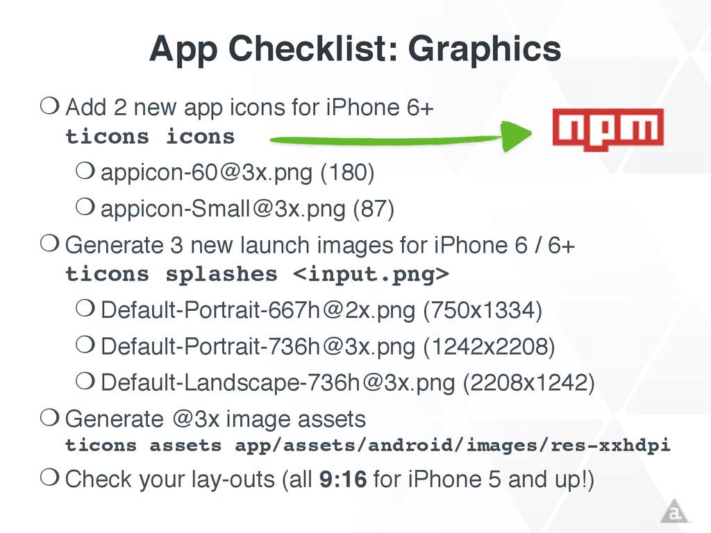 App Checklist: Graphics ❍ Add 2 new app icons f...