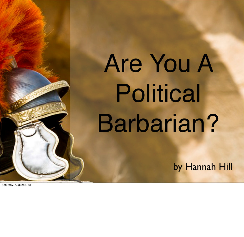 Are You A Political Barbarian? by Hannah Hill S...
