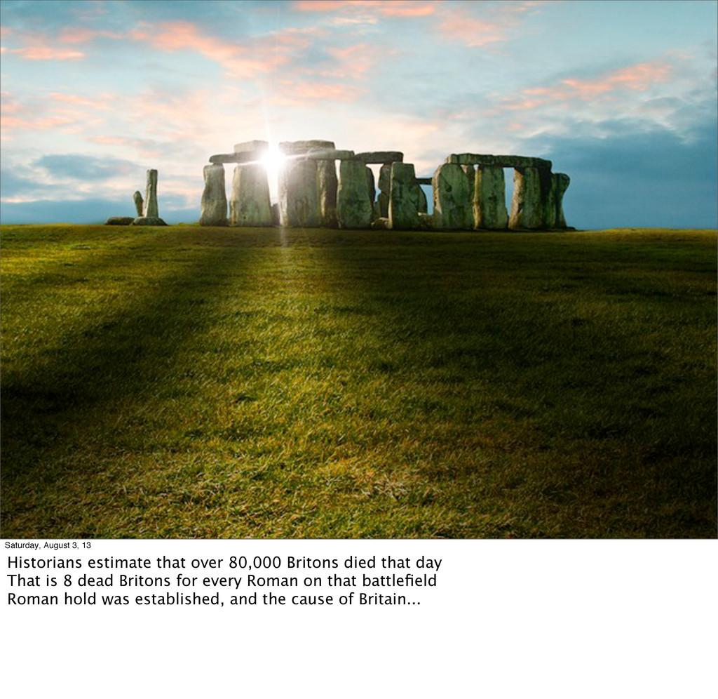 Saturday, August 3, 13 Historians estimate that...