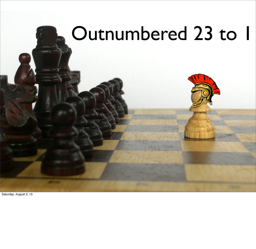 Outnumbered 23 to 1 Saturday, August 3, 13