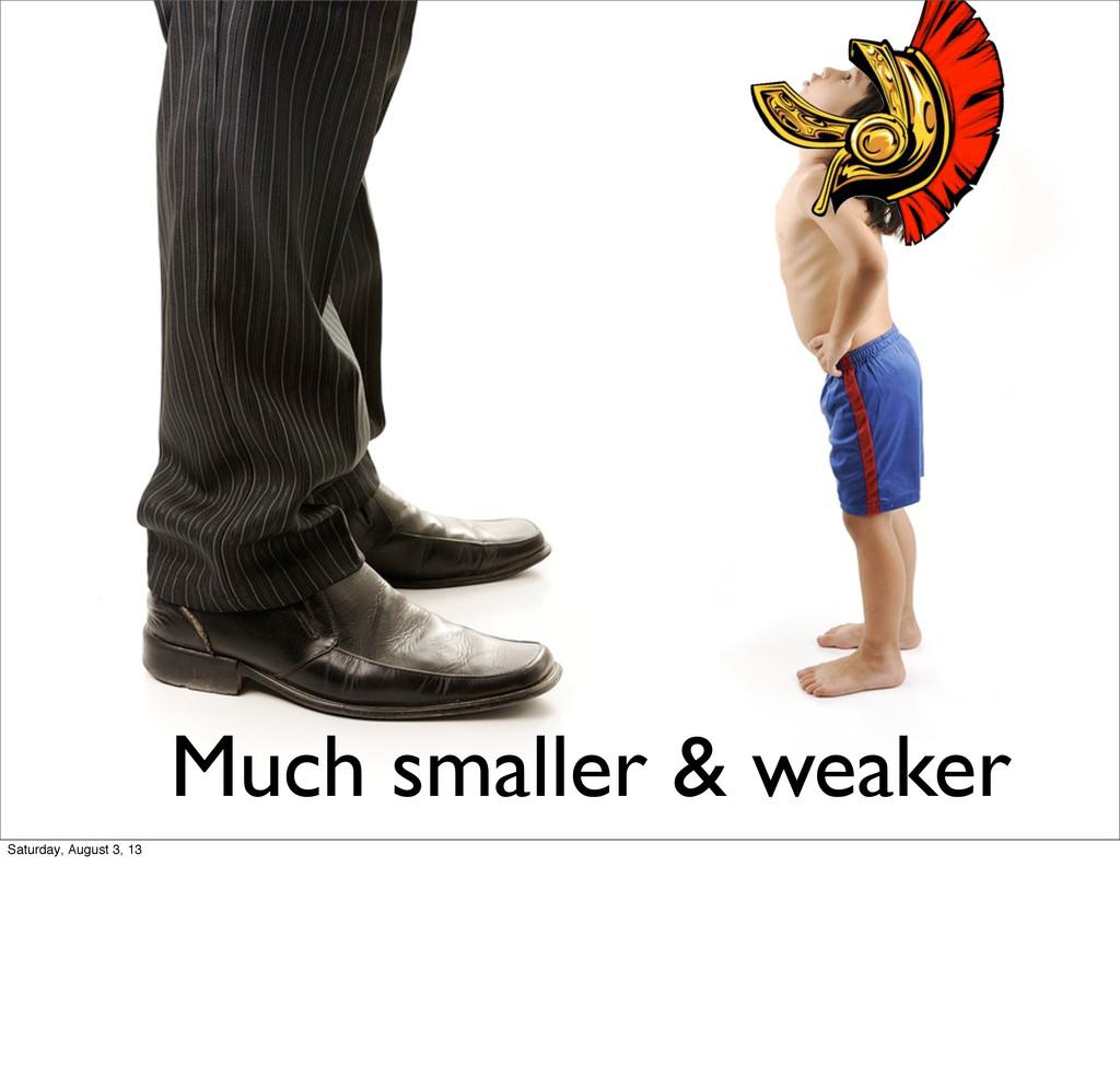 Much smaller & weaker Saturday, August 3, 13