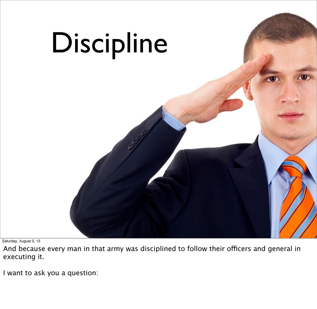 Discipline Saturday, August 3, 13 And because e...