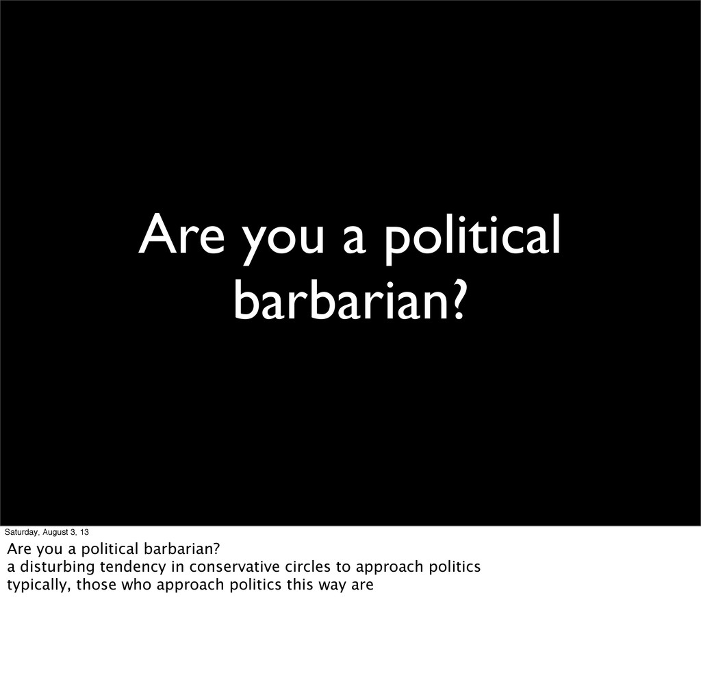 Are you a political barbarian? Saturday, August...