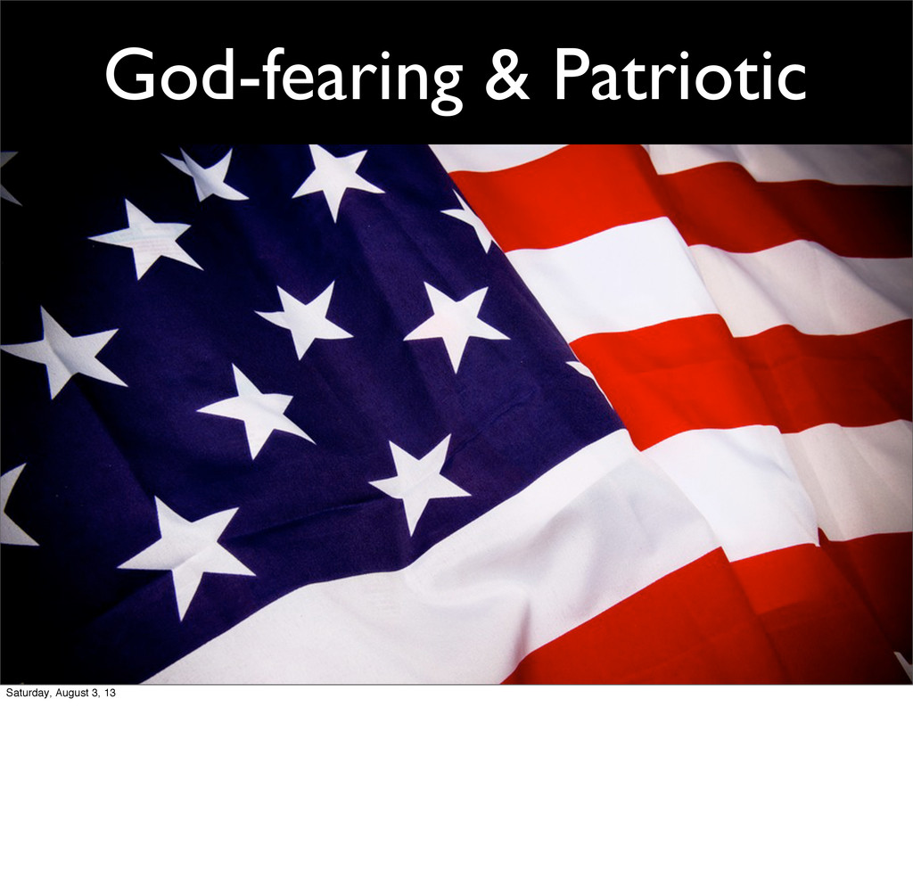 God-fearing & Patriotic Saturday, August 3, 13