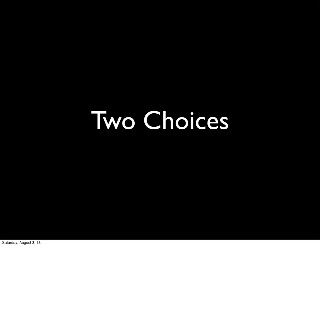 Two Choices Saturday, August 3, 13