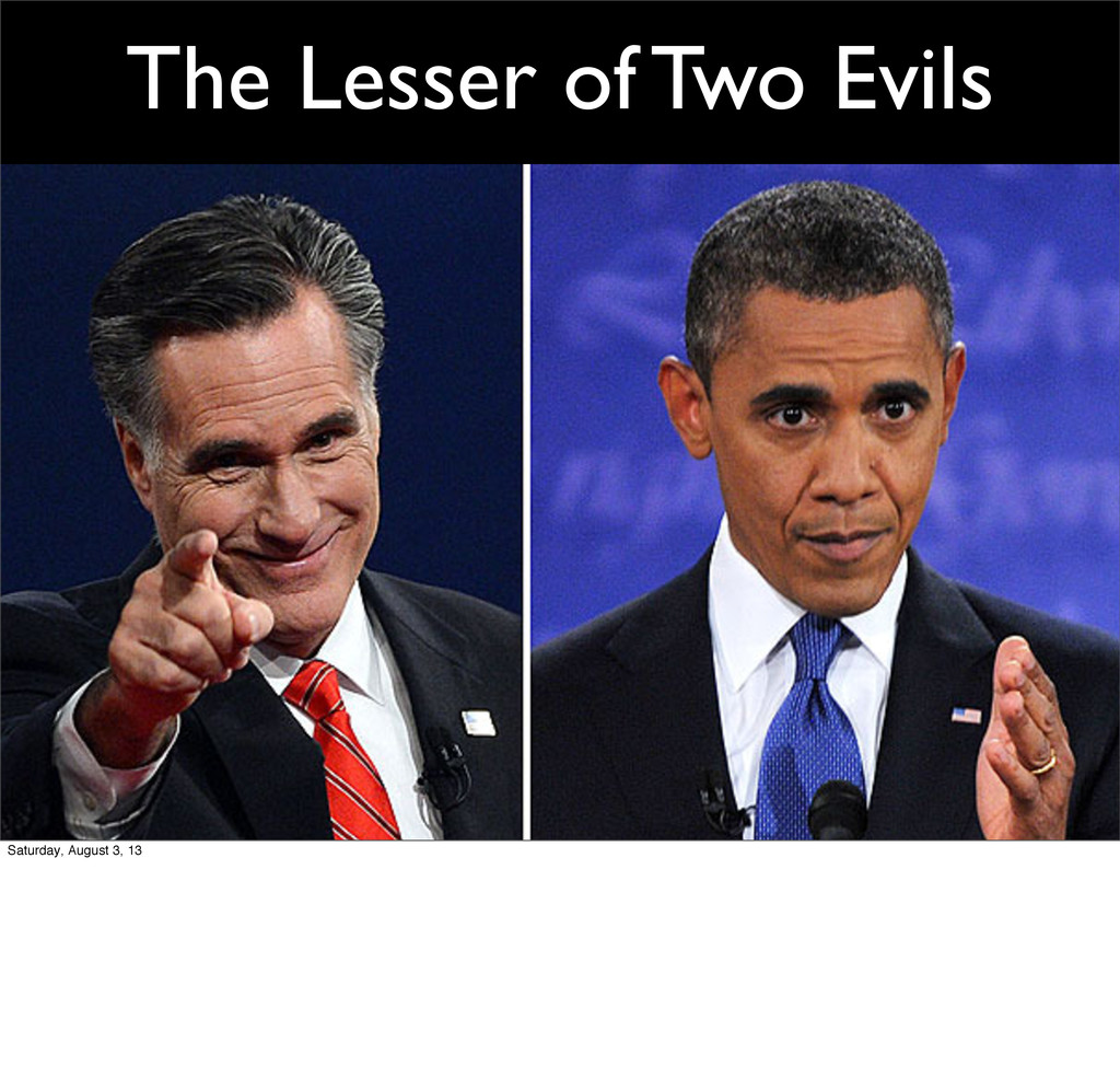 The Lesser of Two Evils Saturday, August 3, 13