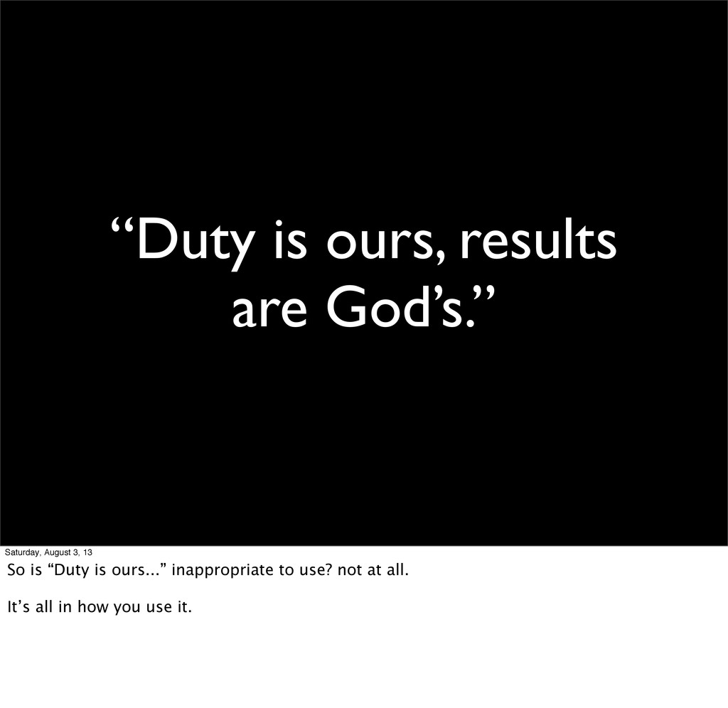"""""""Duty is ours, results are God's."""" Saturday, Au..."""