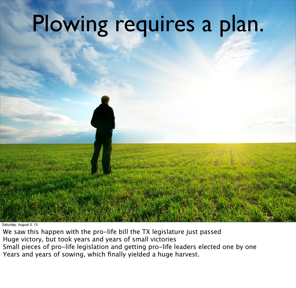 Plowing requires a plan. Saturday, August 3, 13...