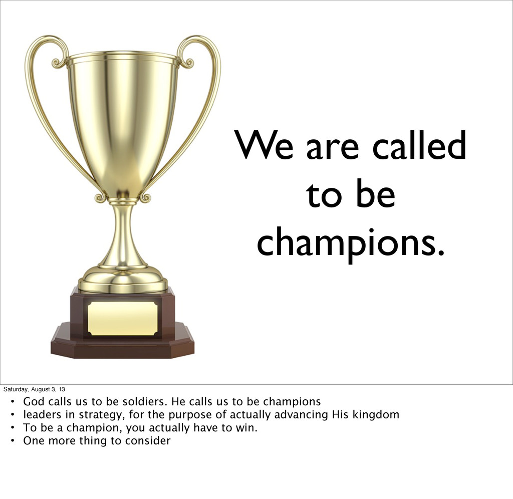 We are called to be champions. Saturday, August...