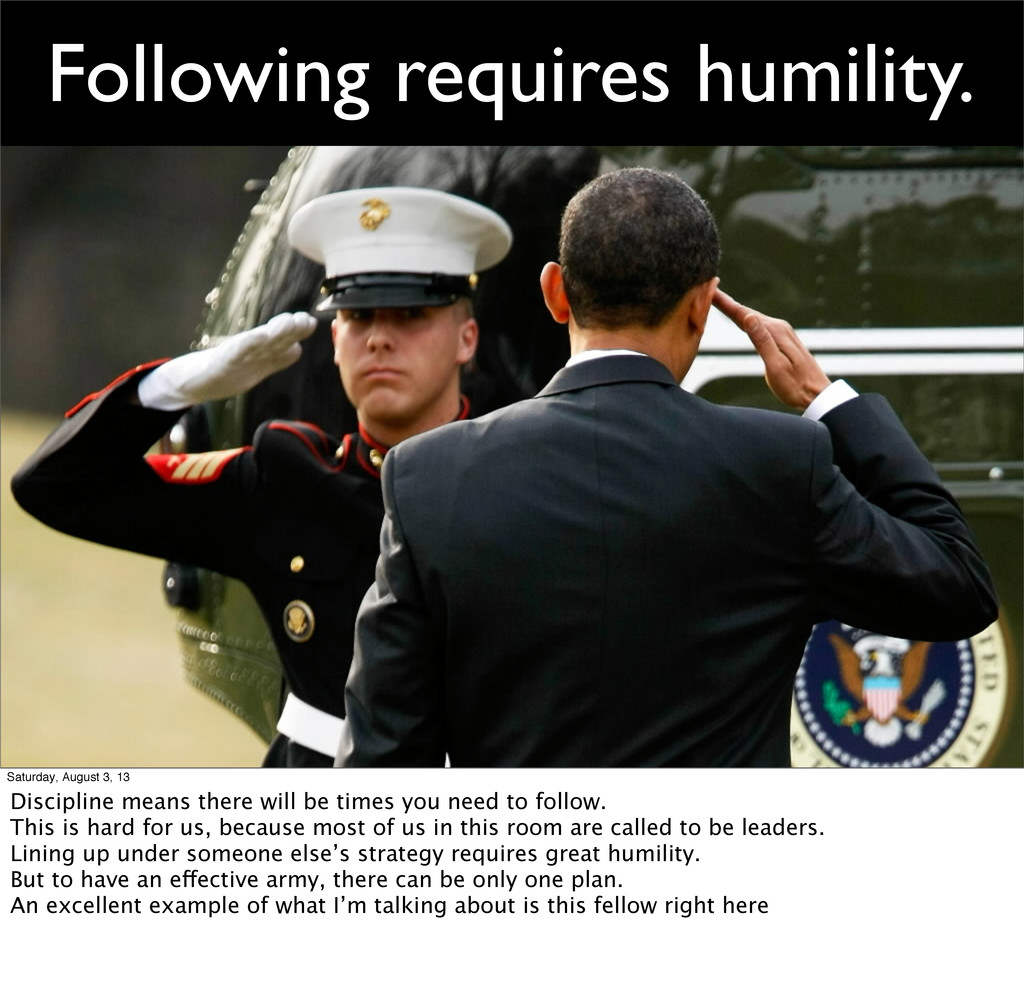 Following requires humility. Saturday, August 3...