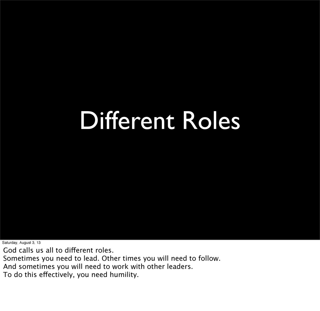 Different Roles Saturday, August 3, 13 God call...
