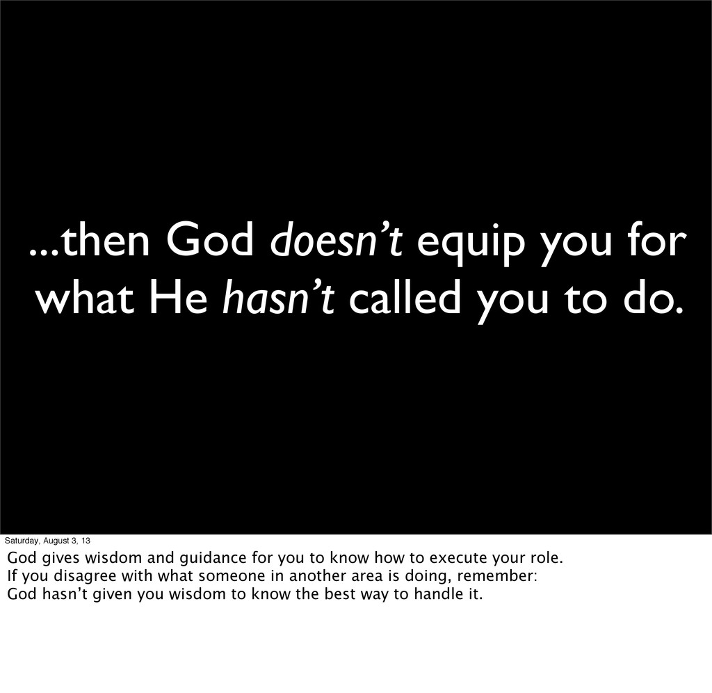 ...then God doesn't equip you for what He hasn'...
